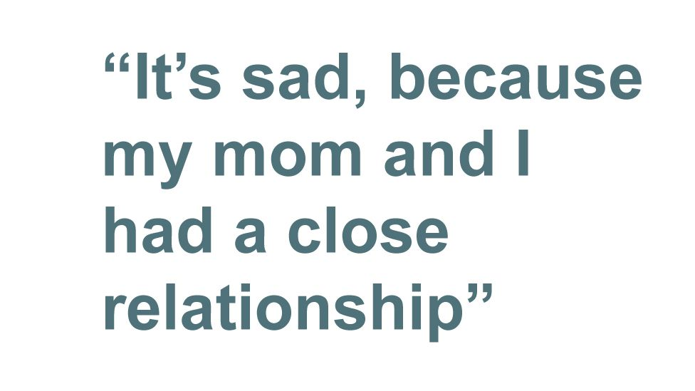 Quotebox: It's sad, because my mom and I had a close relationship