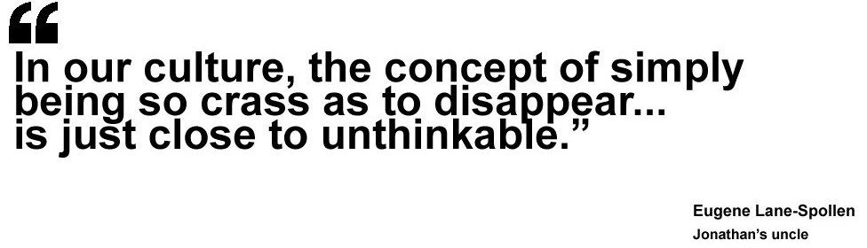 """Quote saying """"In our culture, the concept of simply being so crass as to disappear is just close to unthinkable"""""""