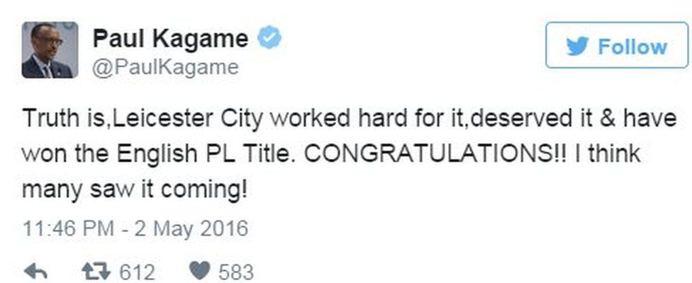 Tweet by Rwandan president Paul Kagame saying 'Truth is, Leicester City worked hard for it, desrved it and have won the English PL title' - 2 May 2016