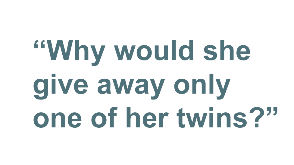 Quote: What would make someone give away only one of her twins?