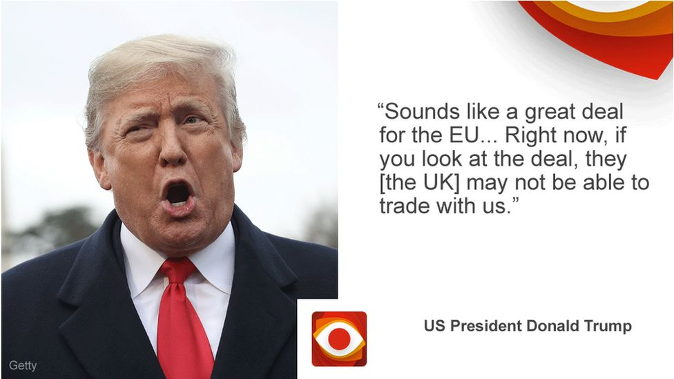 Donald Trump saying: Sounds like a great deal for the EU. Right now, if you look at the deal, they [the UK] may not be able to trade with us.
