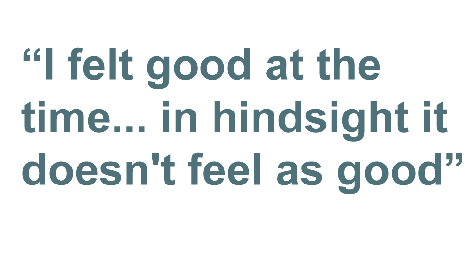 """Quote: """"I felt good at the time,... in hindsight it doesn't feel as good."""""""