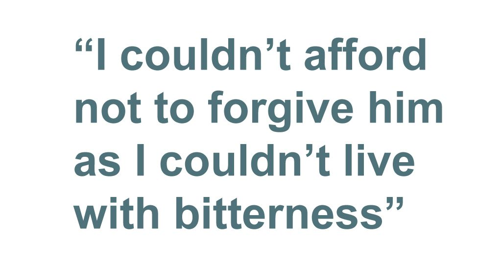 Quotebox: I couldn't afford not to forgive him as I couldn't live with bitterness