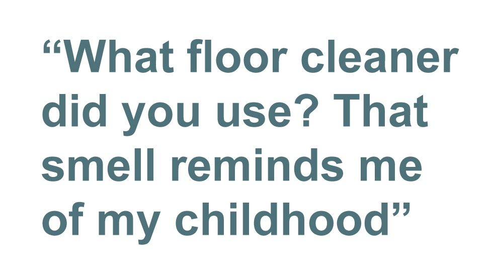 Quotation: What floor cleaner did you use? That smell reminds me of my childhood