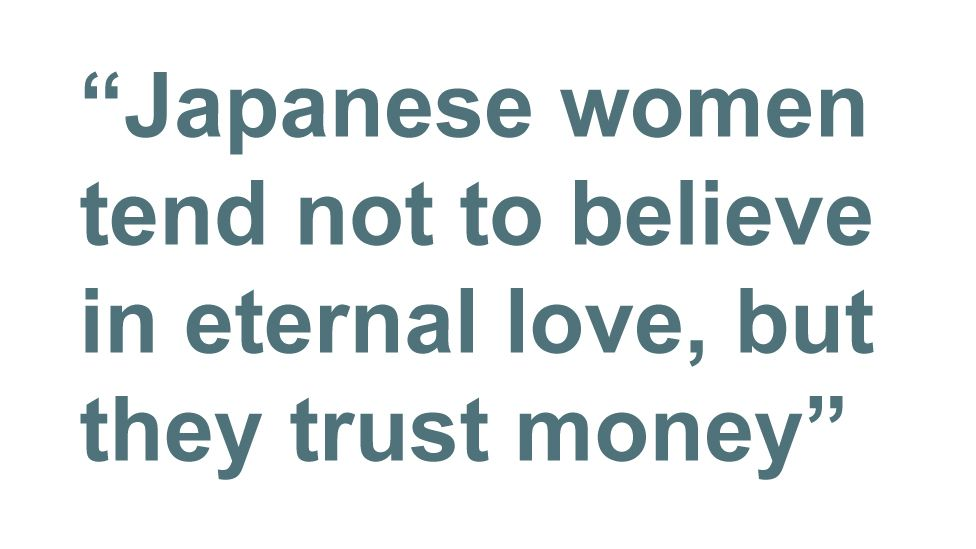 Quotebox: Japanese women tend not to believe in eternal love but they trust money