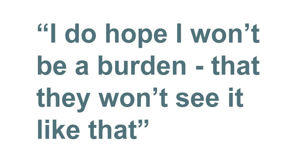 Quotebox: I do hope I won't be a burden - that they won't see it like that
