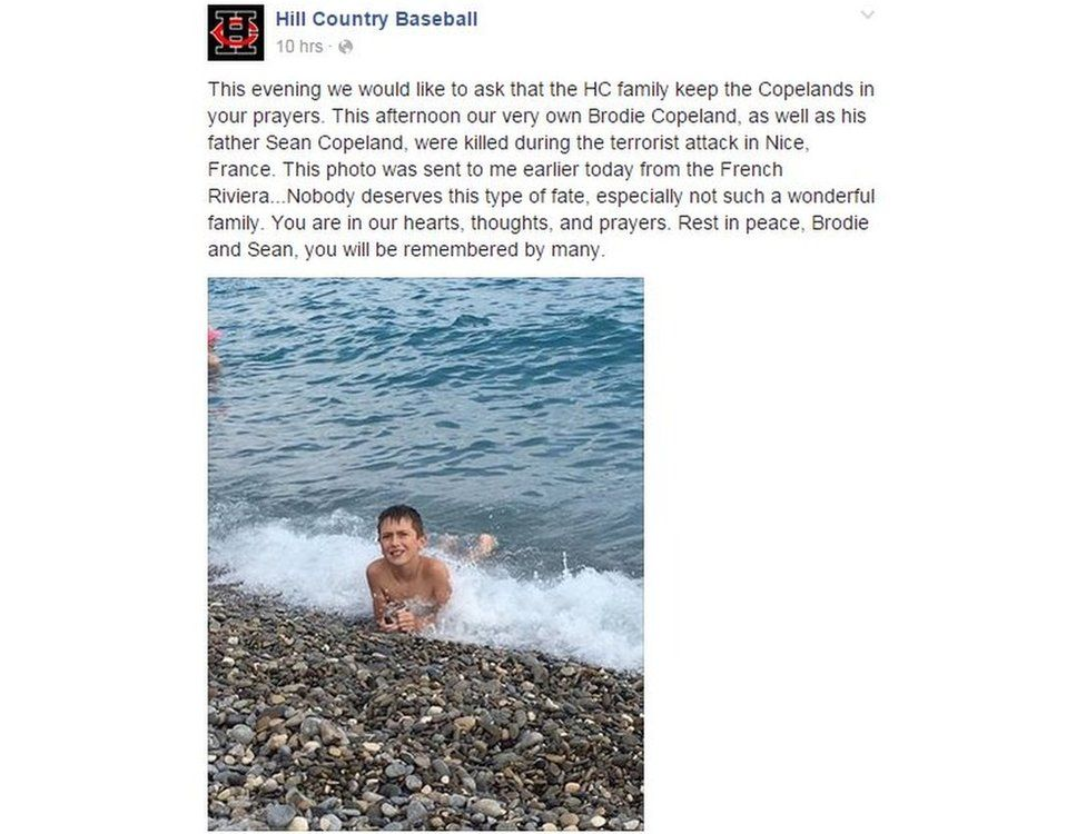 Message on Facebook from Hill Country Baseball reads: This evening we would like to ask that the HC family keep the Copelands in your prayers. This afternoon our very own Brodie Copeland, as well as his father Sean Copeland, were killed during the terrorist attack in Nice, France. This photo was sent to me earlier today from the French Riviera...Nobody deserves this type of fate, especially not such a wonderful family. You are in our hearts, thoughts, and prayers. Rest in peace, Brodie and Sean, you will be remembered by many.
