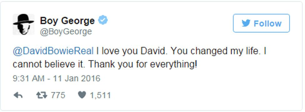 Boy George tweet: @DavidBowieReal I love you David. You changed my life. I cannot believe it. Thank you for everything!