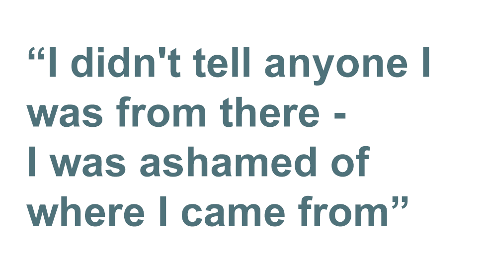 Quote: I was ashamed of where I came from