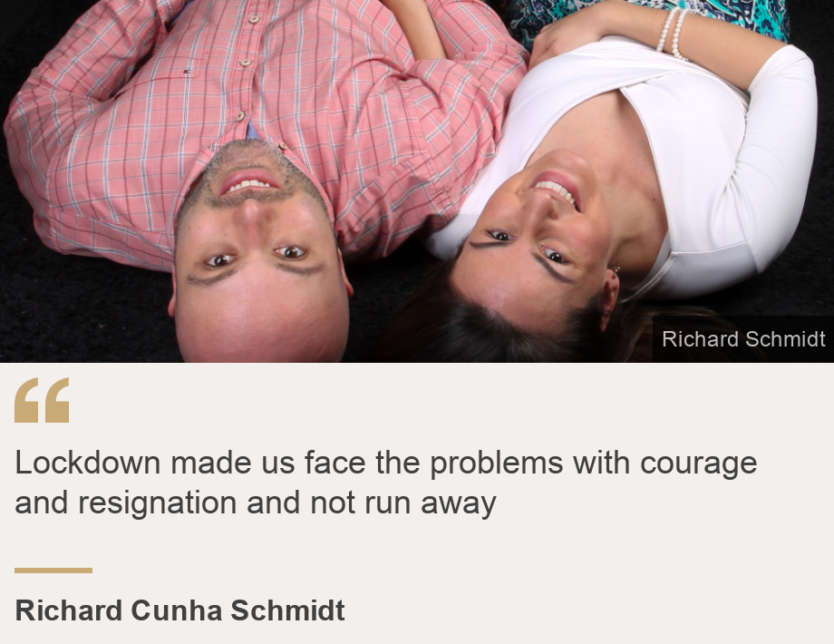 """Lockdown made us face the problems with courage and resignation and not run away"", Source: Richard Cunha Schmidt, Source description: , Image: Richard Cunha Schmidt and his wife"