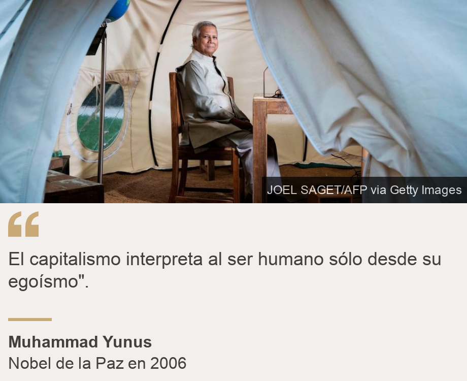 """El capitalismo interpreta al ser humano sólo desde su egoísmo""."", Source: Muhammad Yunus, Source description: Nobel de la Paz en 2006, Image: Muhammad Yunus"