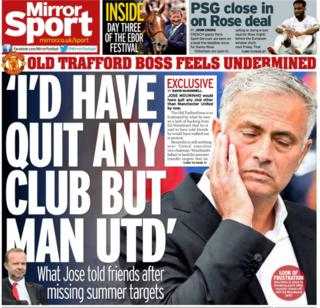 The Mirror leads on a story stating Jose Mourinho would have walked out on any other club other than Manchester United