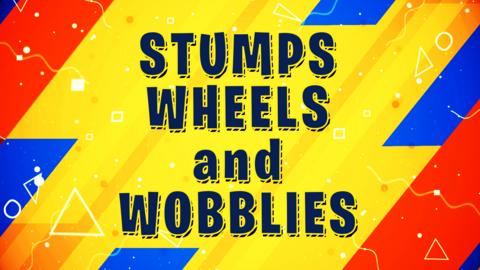 Stumps, wheels and wobblies