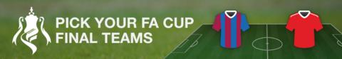 Pick your teams to play in the FA Cup final