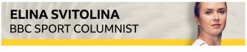 Elina Svitolina BBC Sport columnist