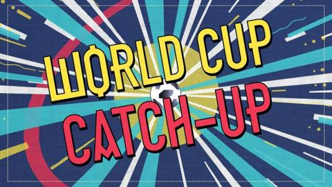 World Cup Catch-Up