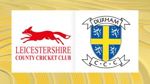 Leicestershire v Durham