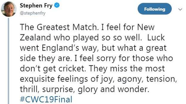 """Stephen Fry tweet saying """"The Greatest Match. I feel for New Zealand who played so so well. Luck went England's way, but what a great side they are. I feel sorry for those who don't get cricket. They miss the most exquisite feelings of joy, agony, tension, thrill, surprise, glory and wonder."""""""