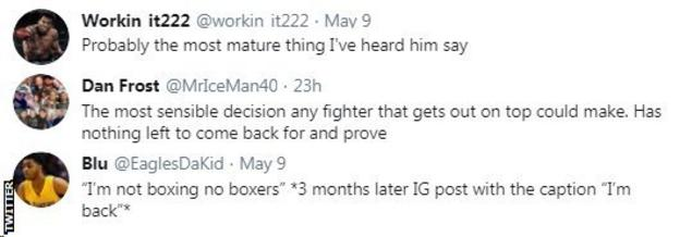 "Boxing fans on Twitter react to Floyd Mayweather saying he is finished with boxing. One fan says that Mayweather has ""nothing left to come back for and prove"" while another doubts the former champion will stay retired, saying that he'll post on Instagram three months later saying ""I'm back"""