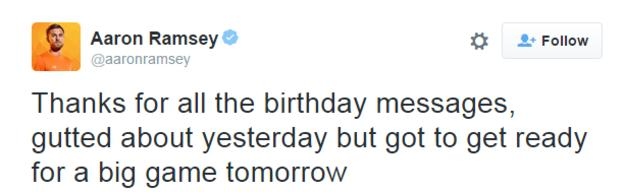 """Aaron Ramsey tweet, reading: """"Thanks for all the birthday messages, gutted about yesterday but got to get ready for a big game tomorrow."""""""