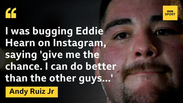 "Graphic featuring an image of Andy Ruiz Jr with his quote ""I was bugging Eddie Hearn on Instagram saying 'give me the chance. I can do better than the other guys...'"