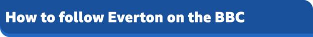 How to follow Everton on the BBC banner