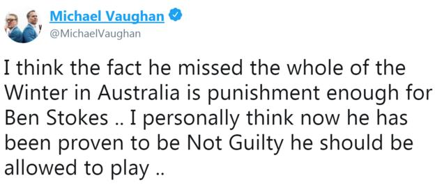 Michael Vaughan tweet reading: I think the fact he missed the whole of the Winter in Australia is punishment enough for Ben Stokes .. I personally think now he has been proven to be Not Guilty he should be allowed to play ..