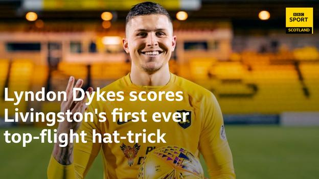 Lyndon Dykes becomes the first Livingston player to score a top-flight hat-trick