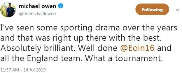 """Michael Owen tweet saying """"I've seen some sporting drama over the years and that was right up there with the best. Absolutely brilliant. Well done Eoin Morgan and all the England team. What a tournament."""""""