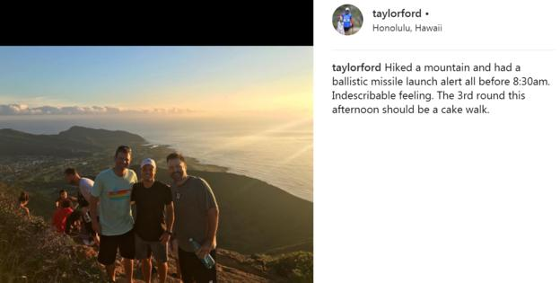 Instagram photo from Taylor Ford reading: Hiked a mountain and had a ballistic missle launch alert lal before 08:30. Indescribable feeling. The third round htis afternoon should be a cake wale