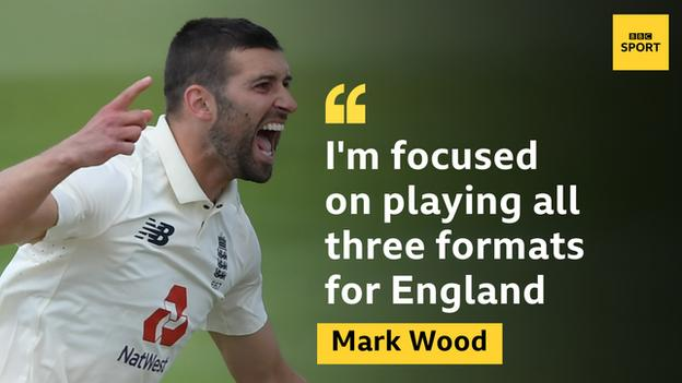 "Mark Wood: ""I'm focused on playing all three formats for England."""