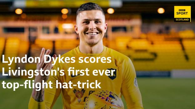 Lyndon Dykes becomes Livingston's first player to score a top-flight hat-trick
