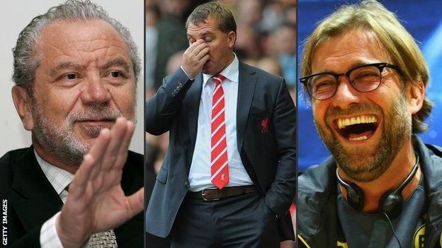 Sir Alan Sugar, Brendan Rodgers, Jurgen Klopp