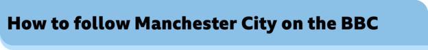 How to follow Manchester City on the BBC banner - Pep Guardiola: Manajer Manchester City Menantang Kritik Atas Pengeluaran Klub